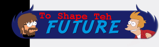 To Shape Teh Future!